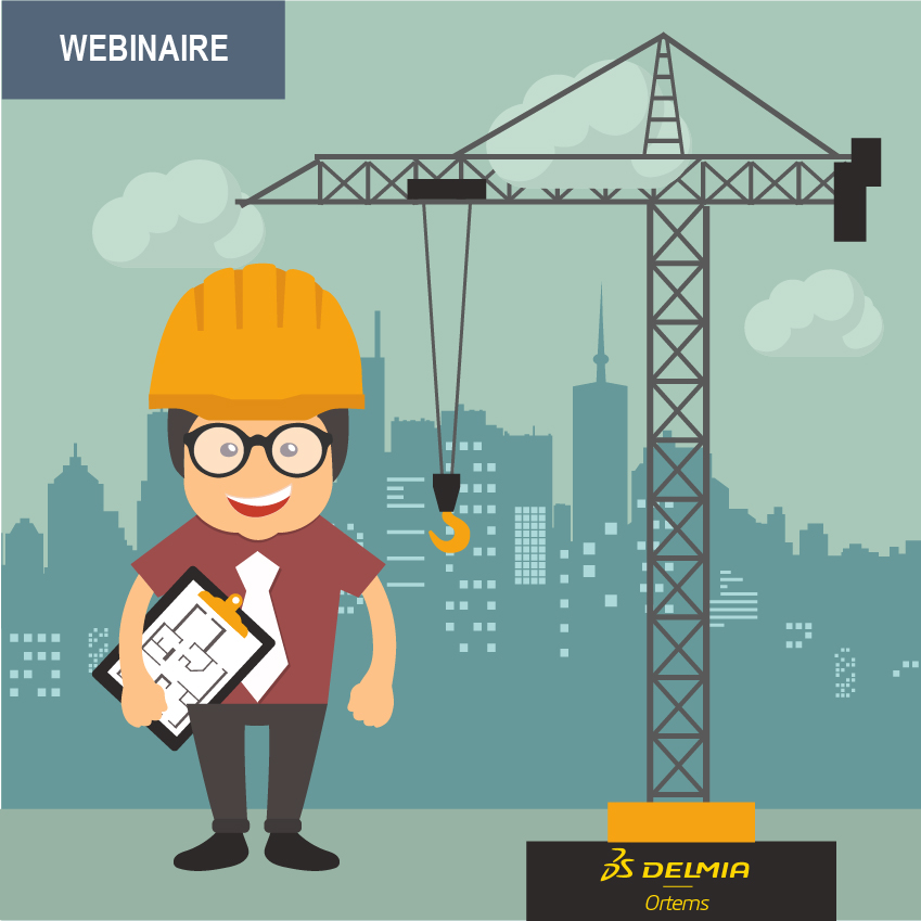 WEBINAIRE – Planification et Ordonnancement pour les Industries Complexes avec DELMIA Ortems – Mardi 20.03.18, 11h30