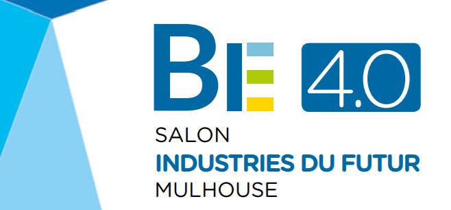 ÉVÉNEMENT – Salon BE 4.0 – Industries du Futur Mulhouse – Du 20 au 21 Novembre 2018
